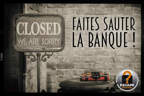 Faites Sauter Banque - ©ESCAPE YOURSELF