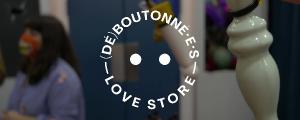 LOVE STORE (DÉ) BOUTONNÉ•E•S
